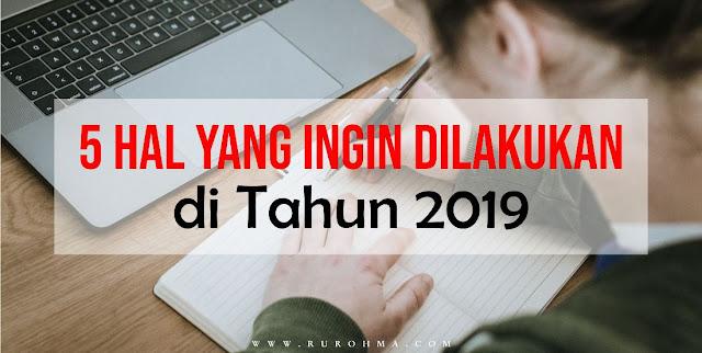5 Hal yang ingin dilakukan di Tahun 2019