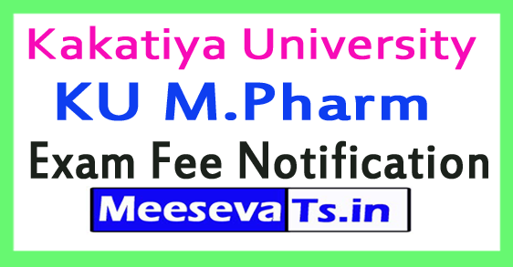 Kakatiya University KU M.Pharm Exam Fee Notification 2017