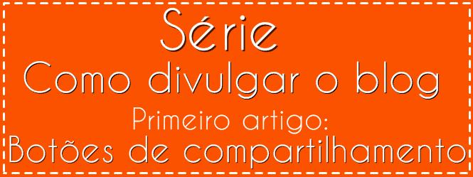 http://www.elainegaspareto.com/2013/10/divulgar-blog-botoes-compartilhar-curtir-retuitar.html