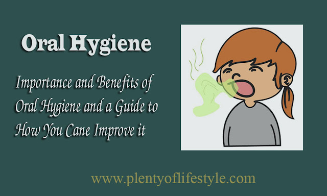 Importance and Benefits of Oral Hygiene and a Guide to How You Cane Improve it