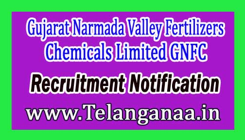 Gujarat Narmada Valley Fertilizers & Chemicals Limited GNFC Recruitment Notification 2017