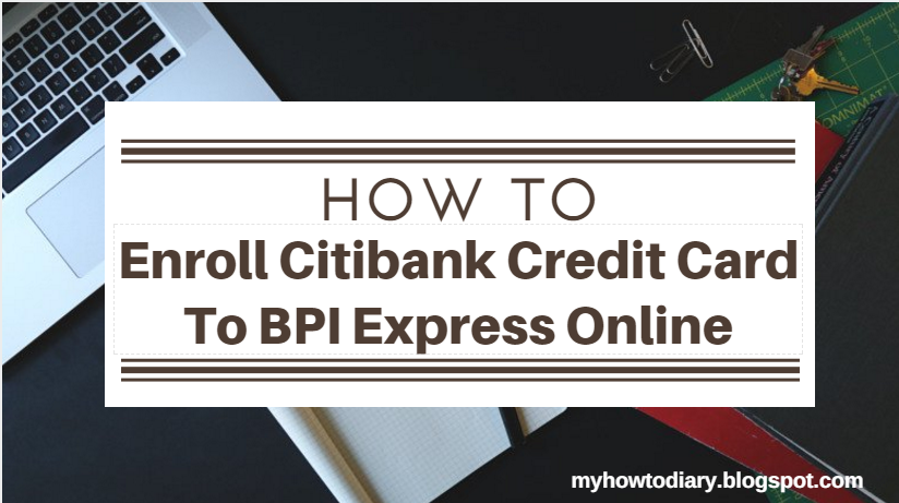 Citibank Credit Card Payment Online >> How To Enroll Citibank Credit Card To Bpi Express Online