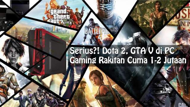 Opini Publik Rakit PC Gaming rakitan spesifikasi lumayan murah untuk gamer dengan budget terbatas, cuma 1-2 jutaan saja anda sudah bisa memainkan game kelas berat seperti GTA V, Witcher 3, Pes, Dota 2, Assassin Creed..dll