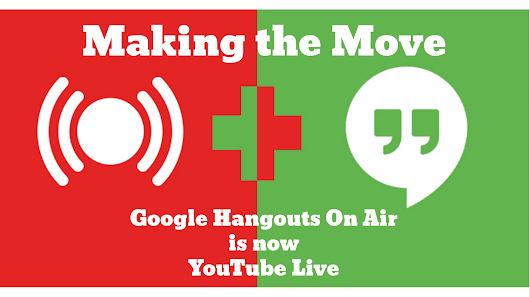 Making the Move: Google Hangouts On Air Is Now YouTube Live