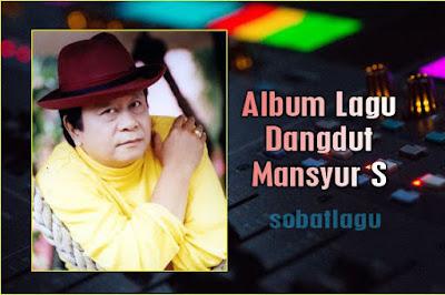 Koleksi Lagu Mansyur S Mp3 Terlengkap Full Album Rar