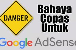 7+ Bahaya Blog Artikel Copas Untuk Adsense, Masih Berani Copas ?