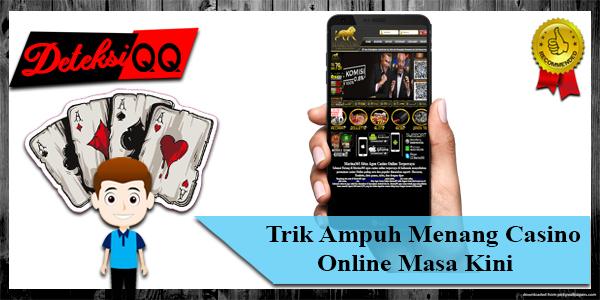Trik Ampuh Menang Casino Online Masa Kini