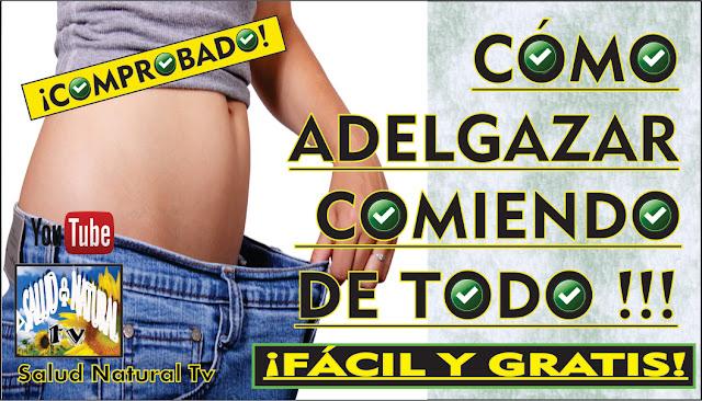 ¡CÓMO ADELGAZAR COMIENDO DE TODO!   www.saludnaturalteve.blogspot.com