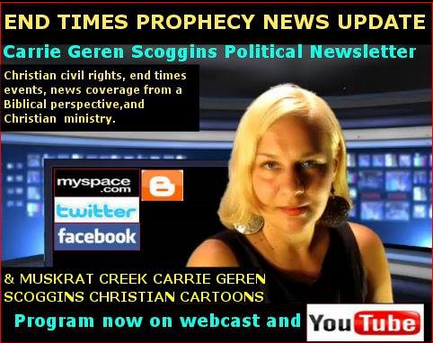 END TIMES PROPHECY NEWS UPDATE, CARRIE GEREN SCOGGINS, TV SPOT, AND WEBCAST ON YOUTUBE