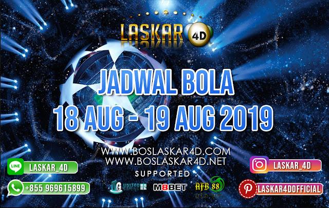 JADWAL BOLA TANGGAL 18 AUG – 19 AUG 2019