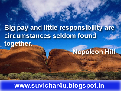 Big pay and little responsibility are circumstances seldom found together. By Napoleon Hill