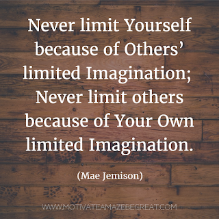 "Featured image of the article ""37 Inspirational Quotes About Life"": 16. ""Never limit yourself because of others' limited imagination; never limit others because of your own limited imagination."" - Mae Jemison"