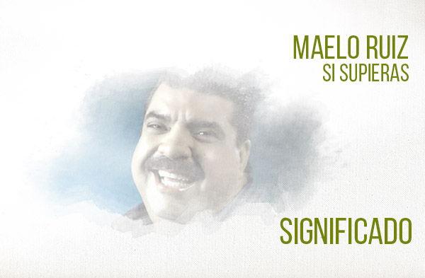 Si Supieras signiicado de la canción Maelo Ruiz.