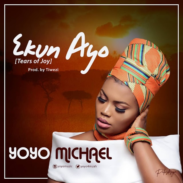 DOWNLOAD MP3: ''EKUN AYO'' (TEARS OF JOY) BY YOYO MICHAEL || @yoyo4muah