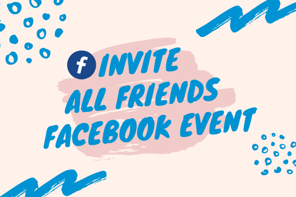 How To Invite All Friends To An Event On Facebook<br/>