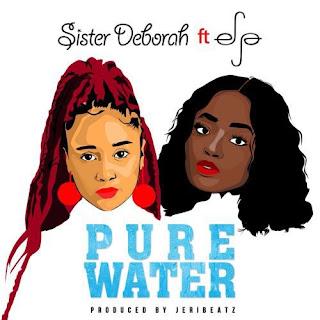 Sister Deborah - Pure water Ft Efya (Prod By JeriBeatz)