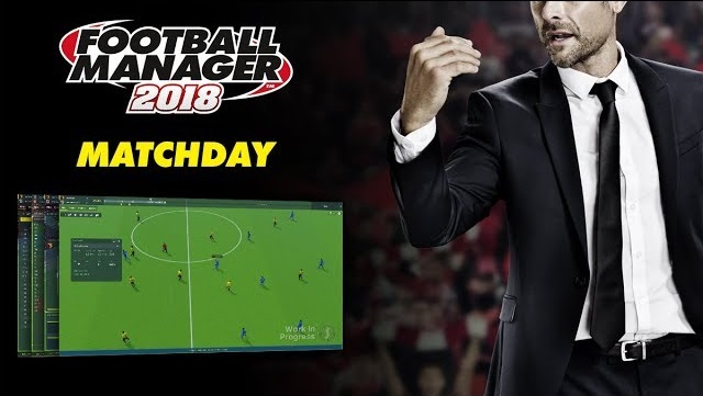 Football Manager 2018 Matchday Experience FM18