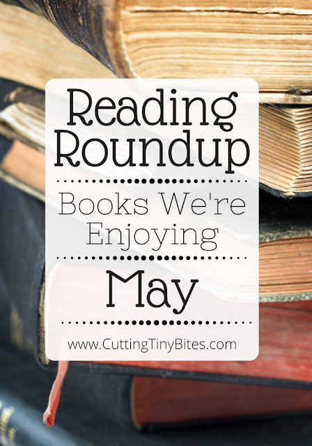 Reading Roundup- Books that we're enjoying in May. Favorite reads from the Cutting Tiny Bites fam.