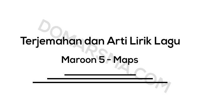 Terjemahan dan Arti Lirik Lagu Maroon 5 - Maps