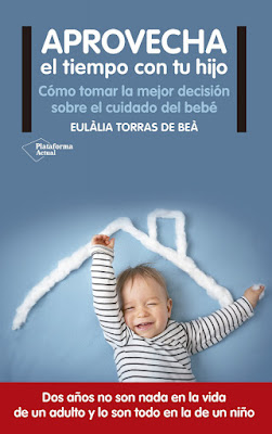 LIBRO - Aprovecha el tiempo con tu hijo  Eulália Torras de Beá (Plataforma - 17 octubre 2016)  Edición papel & digital ebook kindle  PSIQUIATRIA - FAMILIA - BEBE  Comprar en Amazon España