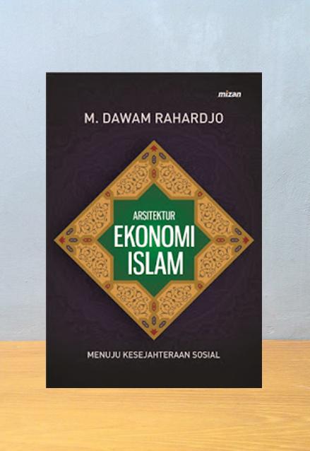 ARSITEKTUR EKONOMI ISLAM, M. Dawam Raharjo