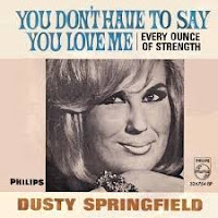 You Don't Have to Say You Love Me (Dusty Springfield)