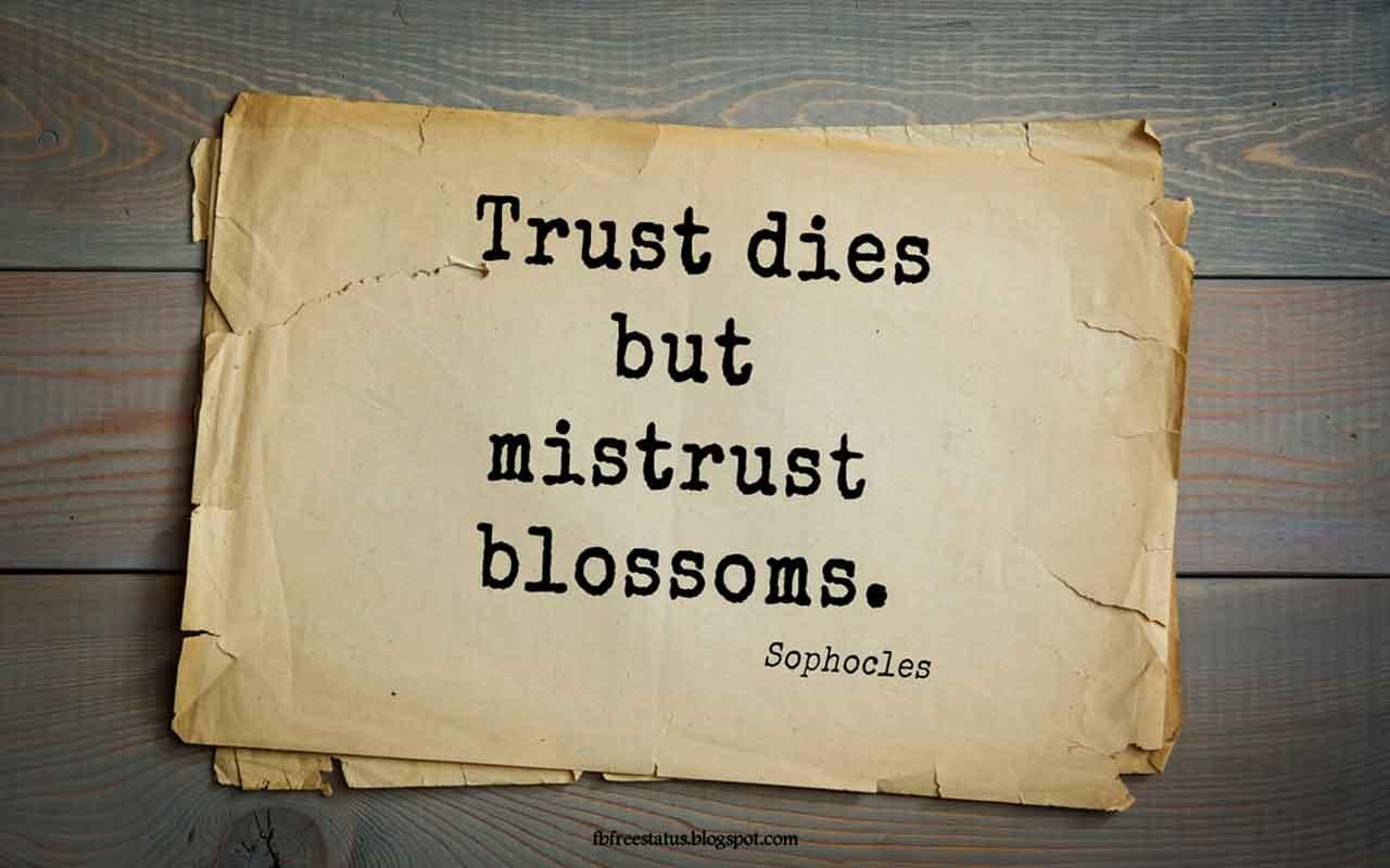 Trust dies but mistrust blossoms.