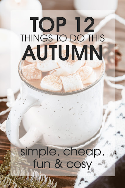 Top 12 things to do this Autumn, simple, cheap, fun and cosy