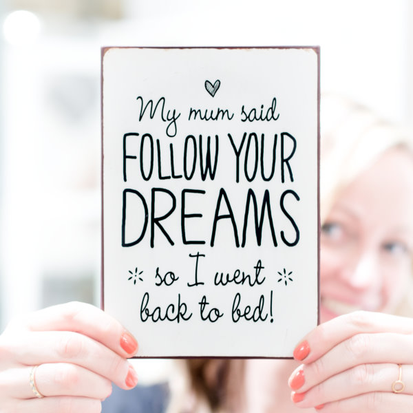 IB Laursen Schild: Follow your dreams