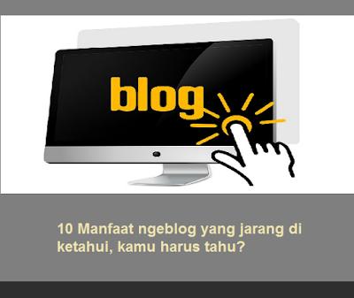 10 Manfaat ngeblog yang jarang di ketahui, kamu harus tahu?