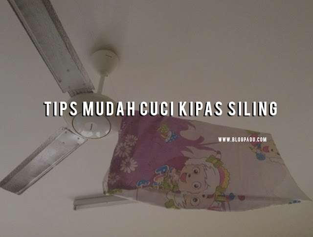 Tips Mudah Cuci Kipas Siling