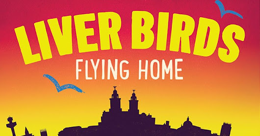 Liverpool and the opening week of Liver Birds Flying Home The Musical is here at last!