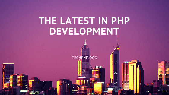 The Latest in PHP Development