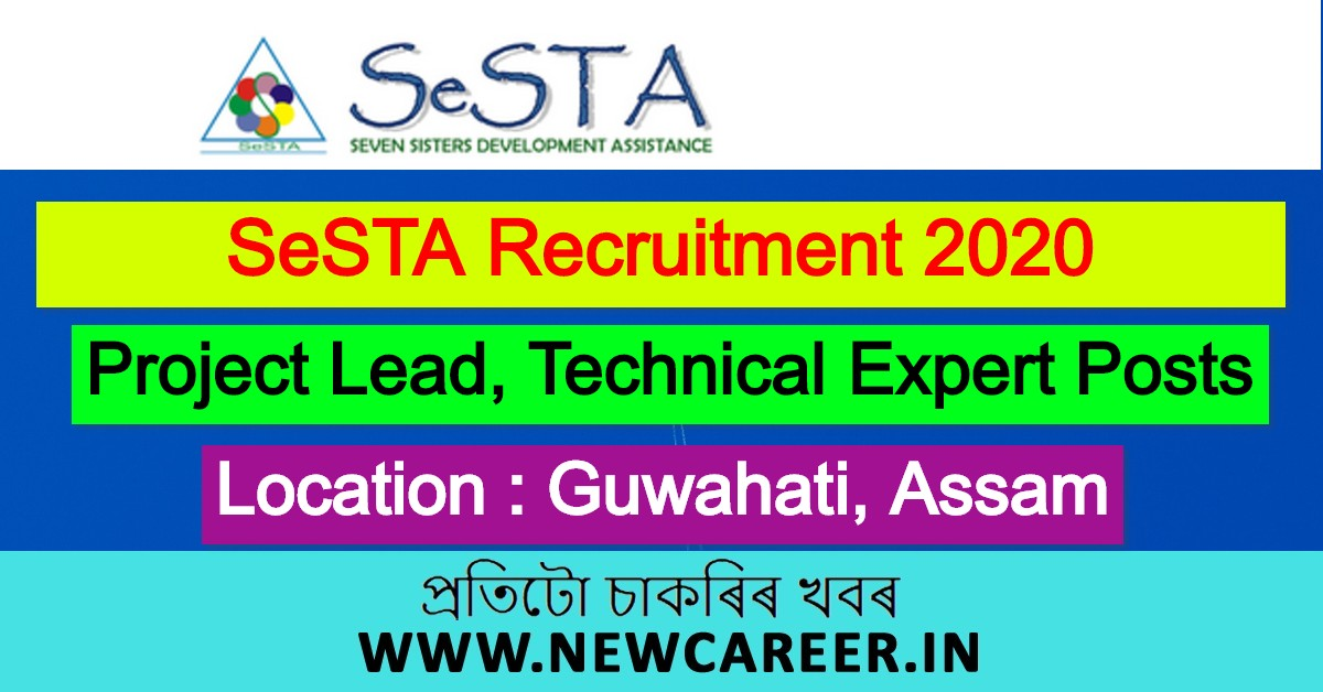Seven Sisters Development Assistance (SeSTA) Recruitment 2020: Apply For 2 Project Lead And Technical Expert Posts