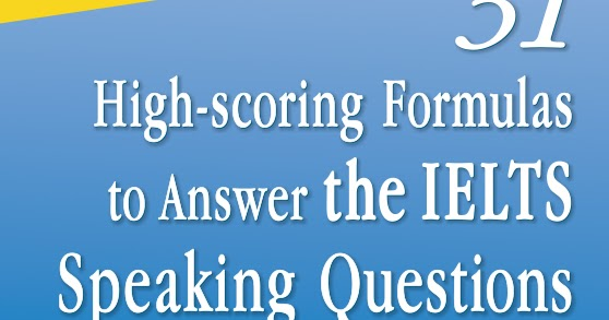 31 HIGH-SCORING FORMULAS TO ANSWER THE IELTS SPEAKING