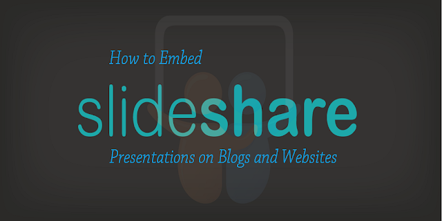 How to Embed Slideshare Presentations to Blogs and Websites