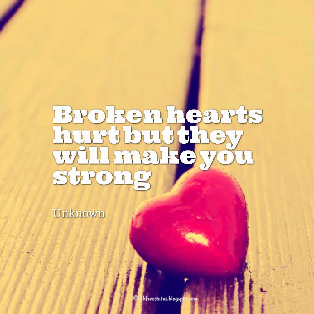Broken hearts hurt but they will make you strong - Unknown Quotes About Moving On And Letting Go Of Relationship And Love relationship love breakup instagram pinterest facebook twitter tumblr
