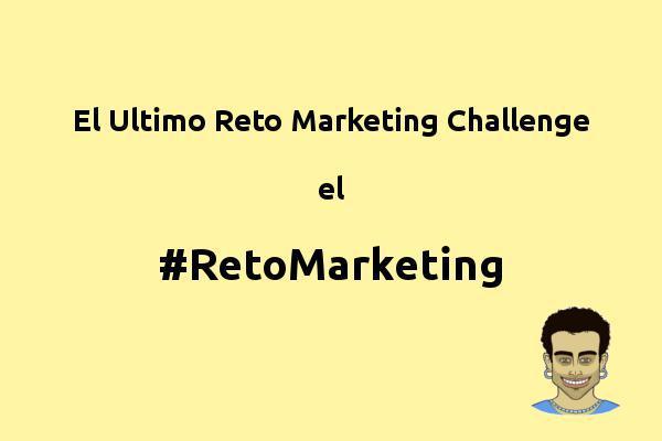 El ultimo Reto Marketing Challenge #RetoMarketing
