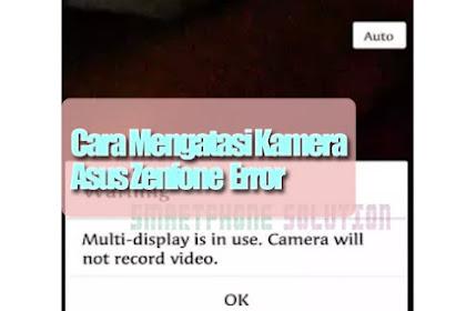 Cara Menghilangkan Pesan Kamera Error Di Hp Asus Multi-Display Is In Use. Camera Will Not Record Video