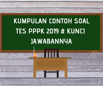 Kumpulan Contoh Soal Tes PPPK (P3K) 2019 Lengkap + Kunci Jawabannya