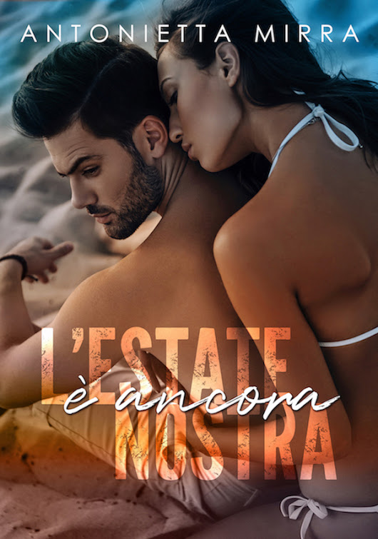☆ COVER REVEAL ☆ L'ESTATE È ANCORA NOSTRA di Antonietta Mirra