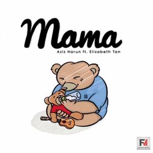 Lirik Lagu Aziz Harun – Mama (feat. Elizabeth Tan)