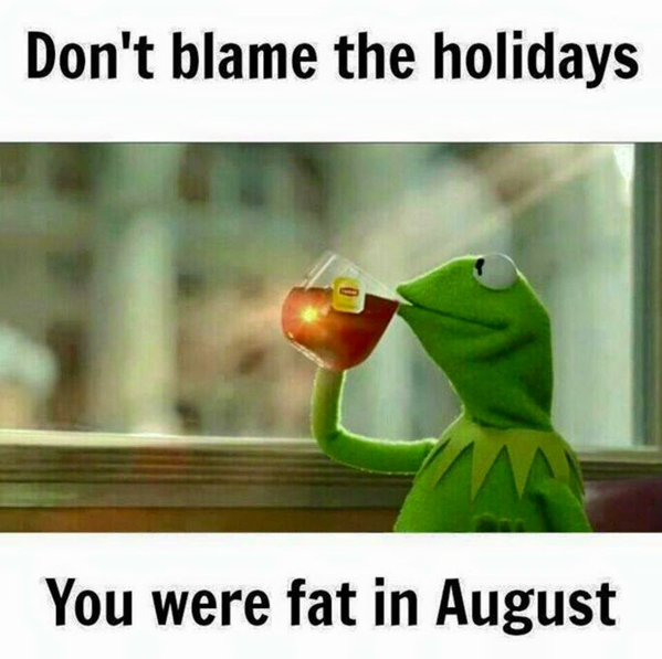 Funny You were fat in August Kermit Joke Picture