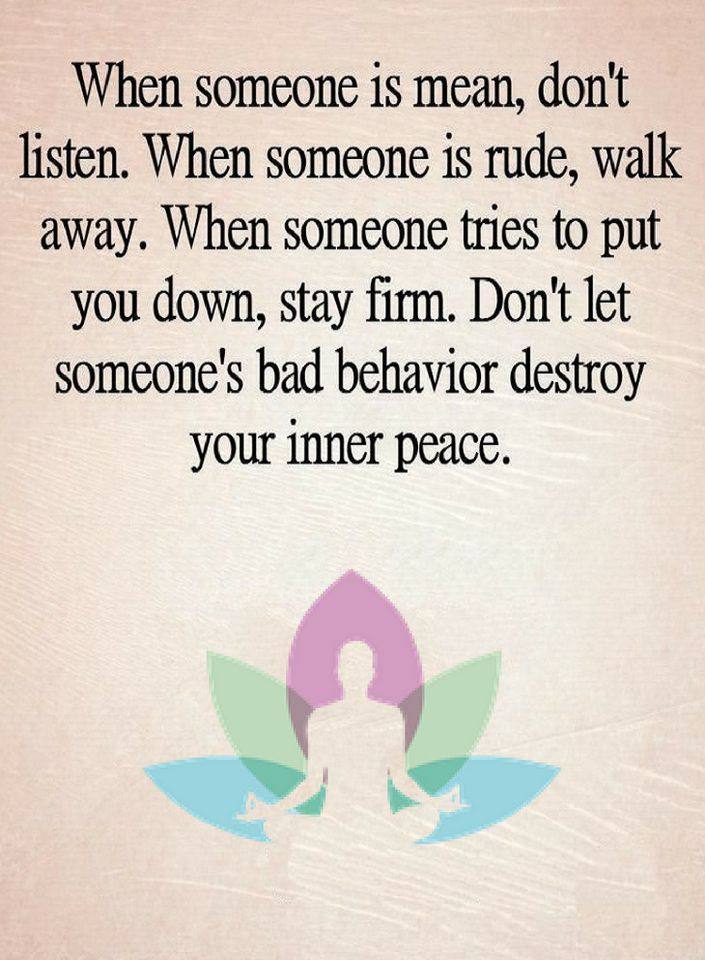 quotes when someone is mean don t listen when someone is rude