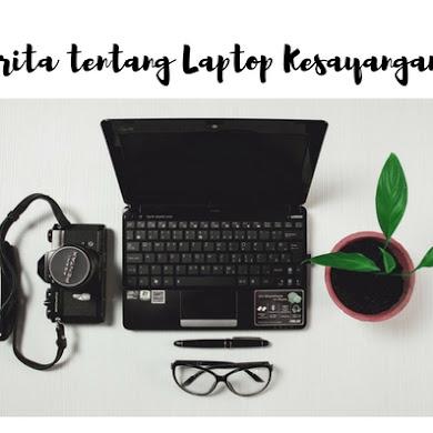Cerita tentang Laptop Kesayangan