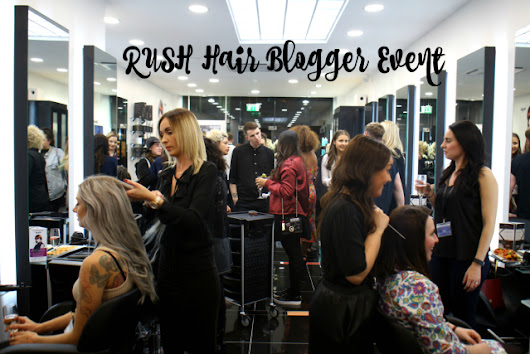 RUSH HAIR BLOGGER EVENT :: MANCHESTER