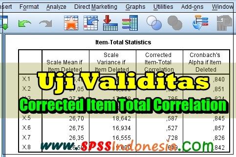 Cara Uji Validitas Kuesioner Teknik Corrected Item Total Correlation dengan SPSS