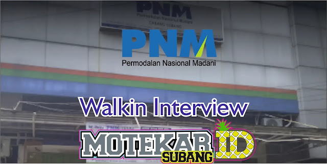 Info Loker Walk interview PNM Subang 2019
