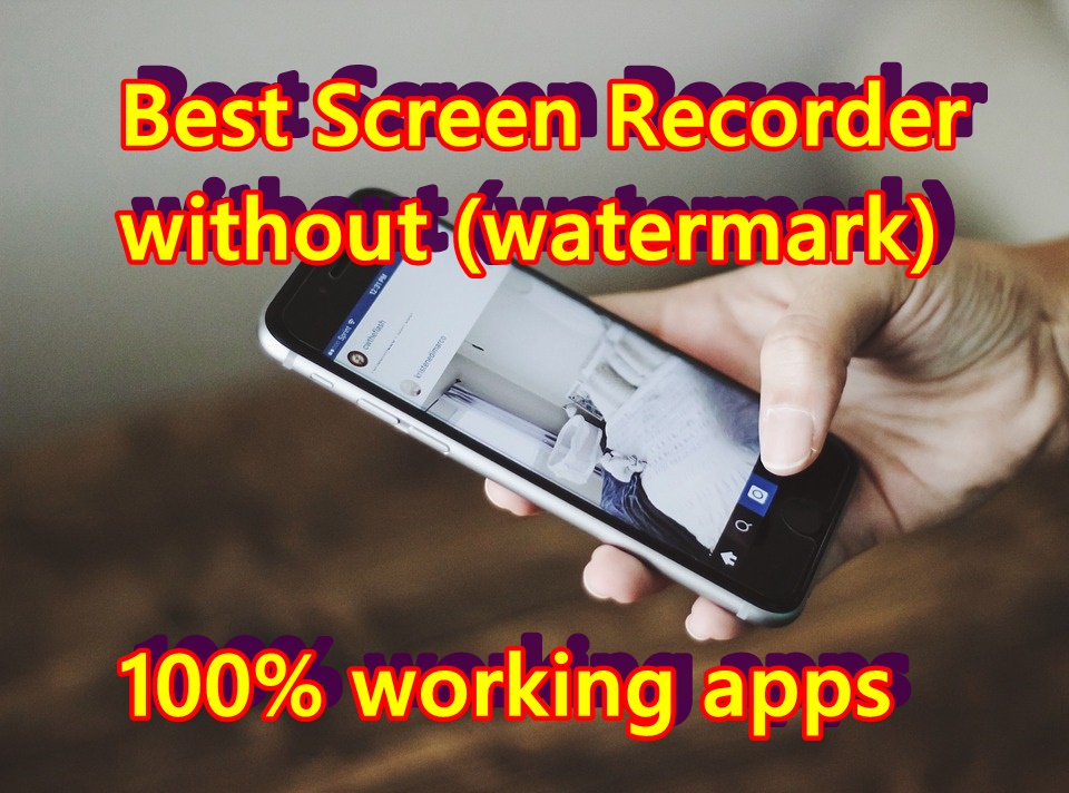 Best screen recorder app for android without watermark/root