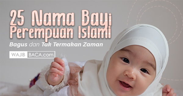 25 Nama Bayi Perempuan Islami yang Bagus dan Tak Termakan Zaman